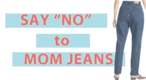 No to Mommy Jeans